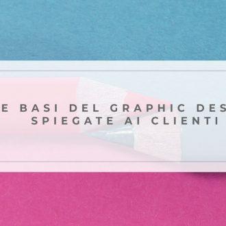 Le basi del graphic design spiegate ai clienti